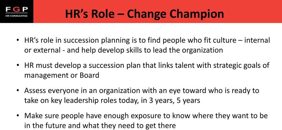 management or Board Assess everyone in an organization with an eye toward who is ready to take on key leadership roles