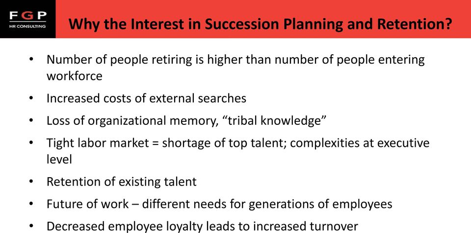 searches Loss of organizational memory, tribal knowledge Tight labor market = shortage of top talent;