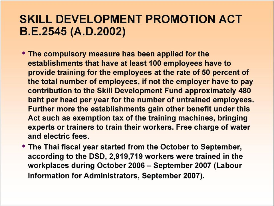 2002) The compulsory measure has been applied for the establishments that have at least 100 employees have to provide training for the employees at the rate of 50 percent of the total number of