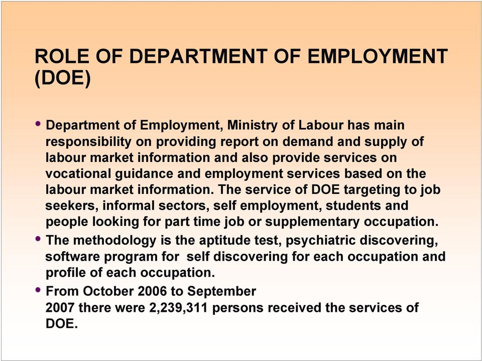 The service of DOE targeting to job seekers, informal sectors, self employment, students and people looking for part time job or supplementary occupation.