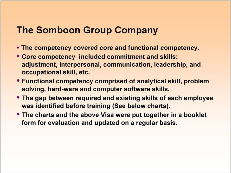 Functional competency comprised of analytical skill, problem solving, hard-ware and computer software skills.
