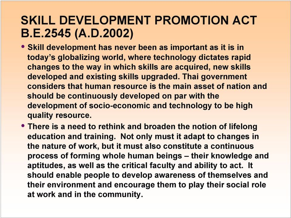 2002) Skill development has never been as important as it is in today s globalizing world, where technology dictates rapid changes to the way in which skills are acquired, new skills developed and