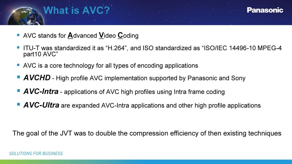 AVCHD - High profile AVC implementation supported by Panasonic and Sony AVC-Intra - applications of AVC high profiles using Intra