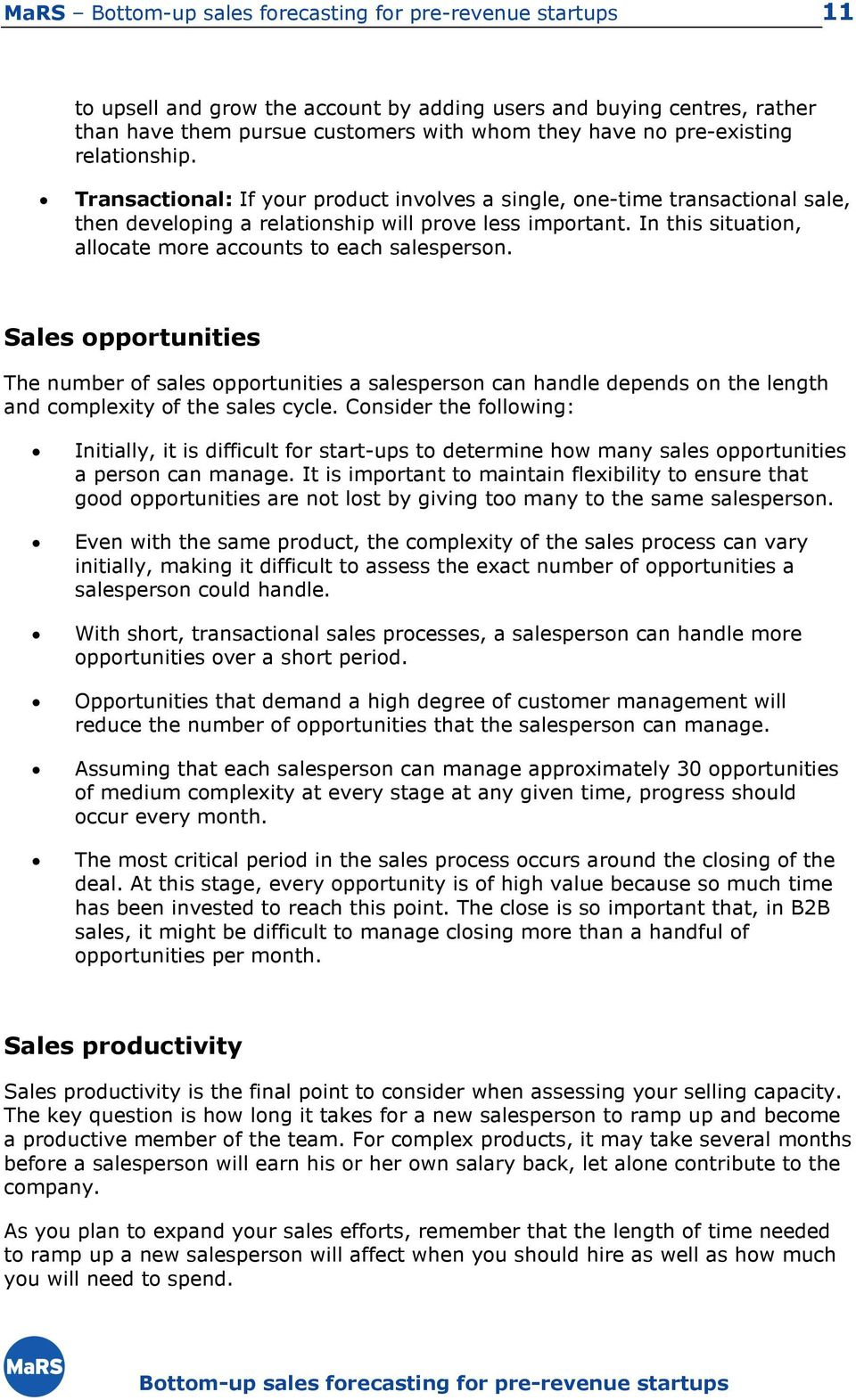 Sales opportunities The number of sales opportunities a salesperson can handle depends on the length and complexity of the sales cycle.