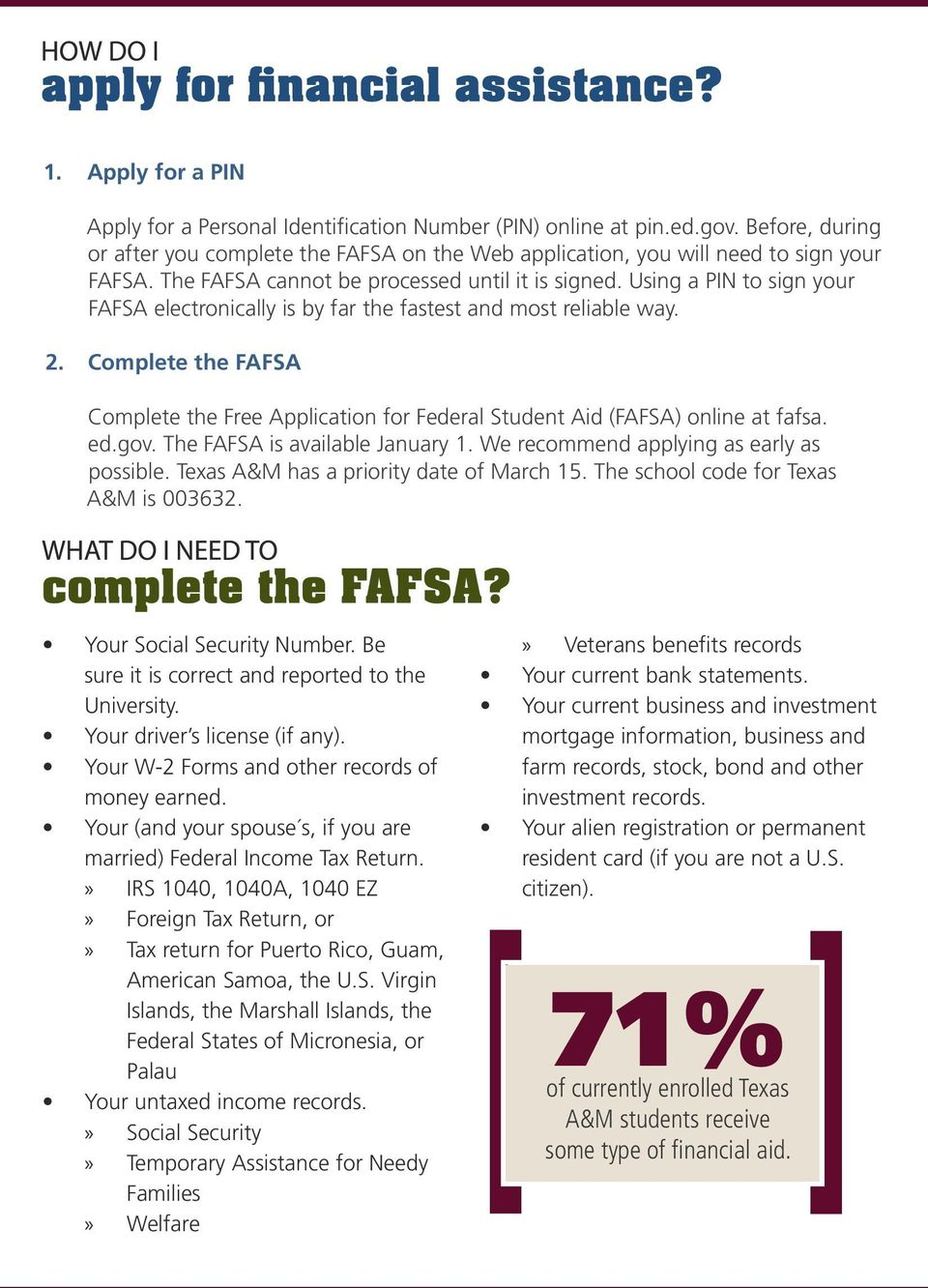Complete the FAFSA Complete the Free Application for Federal Student Aid (FAFSA) online at fafsa. ed.gov. The FAFSA is available January 1. We recommend applying as early as possible.