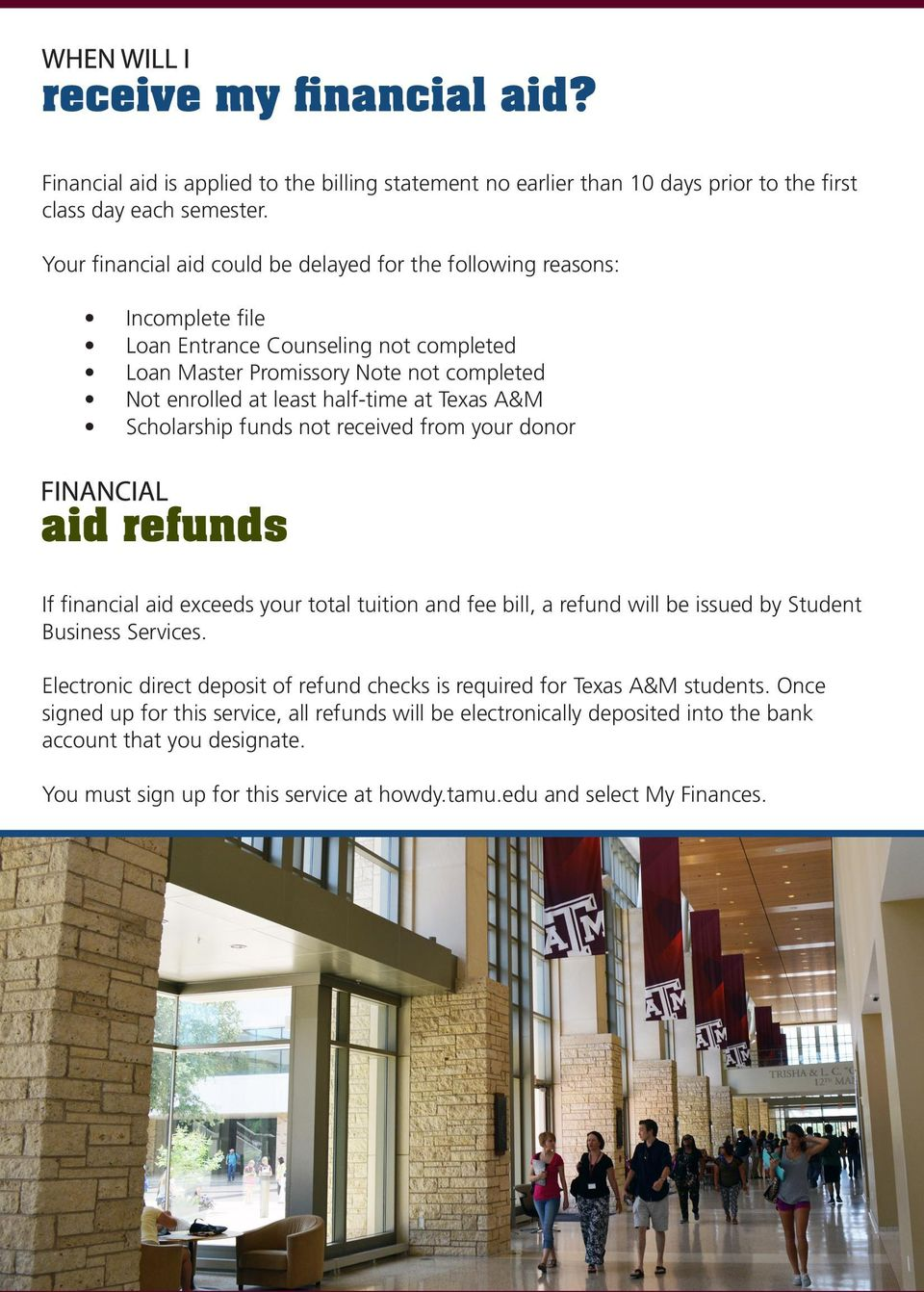 half-time at Texas A&M Scholarship funds not received from your donor If financial aid exceeds your total tuition and fee bill, a refund will be issued by Student Business Services.