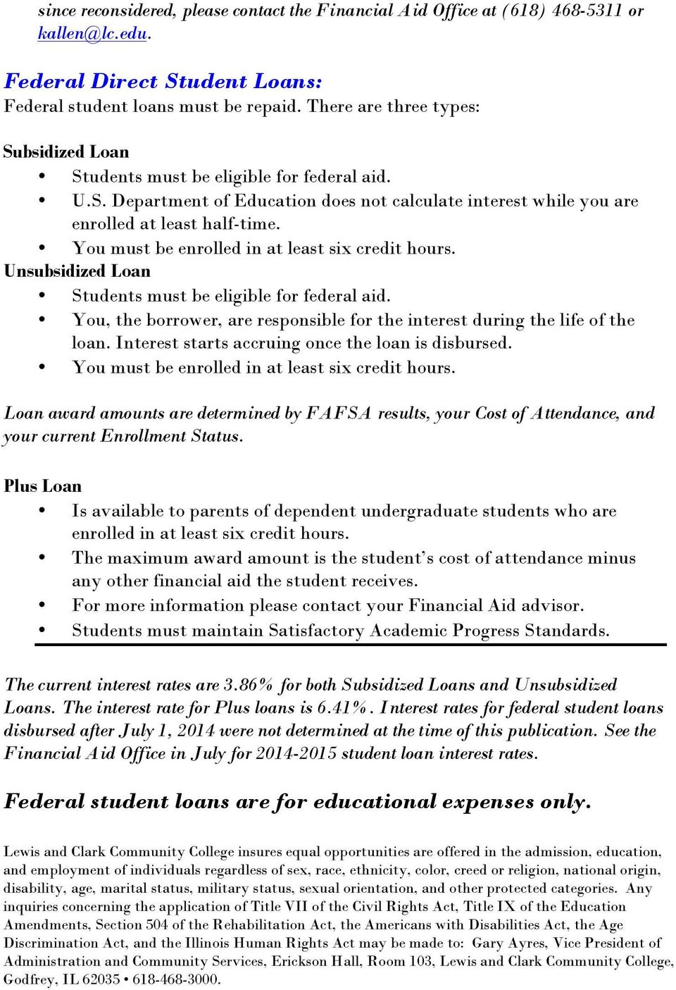 You must be enrolled in at least six credit hours. Unsubsidized Loan Students must be eligible for federal aid. You, the borrower, are responsible for the interest during the life of the loan.