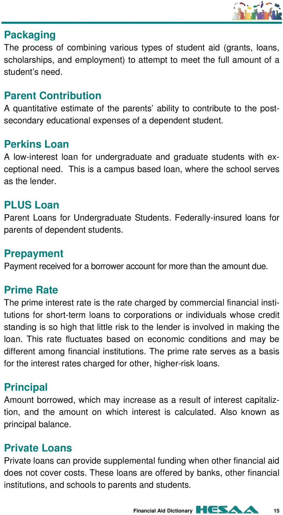 Perkins Loan A low-interest loan for undergraduate and graduate students with exceptional need. This is a campus based loan, where the school serves as the lender.