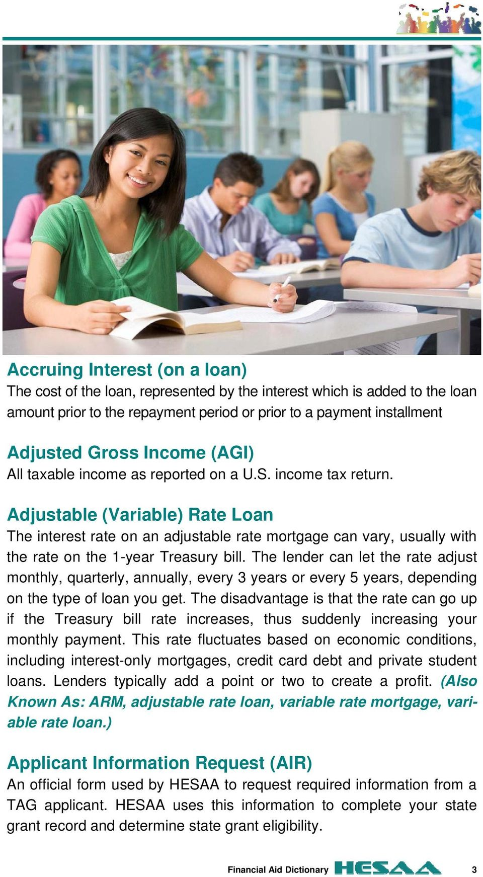 Adjustable (Variable) Rate Loan The interest rate on an adjustable rate mortgage can vary, usually with the rate on the 1-year Treasury bill.