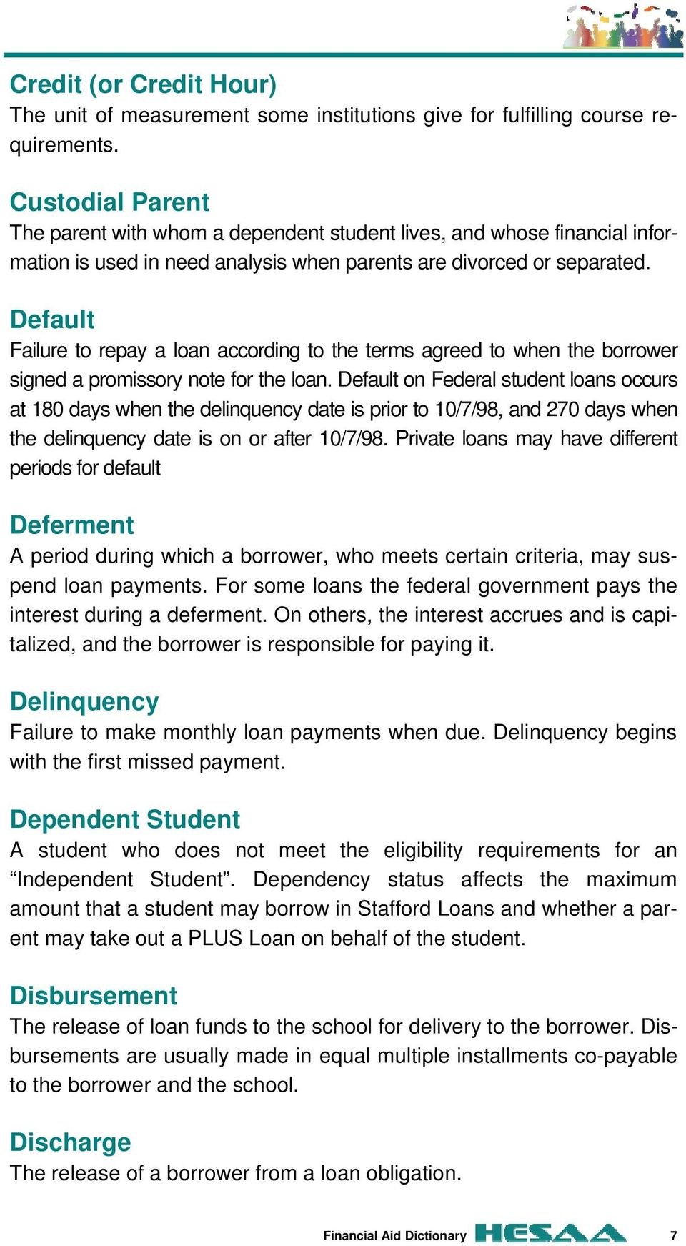 Default Failure to repay a loan according to the terms agreed to when the borrower signed a promissory note for the loan.