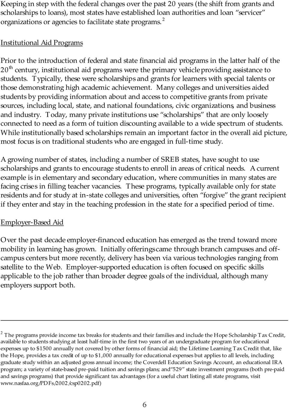 2 Institutional Aid Programs Prior to the introduction of federal and state financial aid programs in the latter half of the 20 th century, institutional aid programs were the primary vehicle