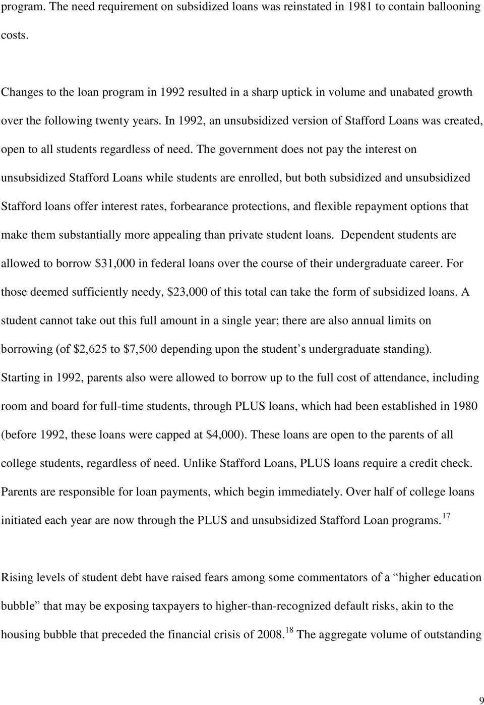 In 1992, an unsubsidized version of Stafford Loans was created, open to all students regardless of need.