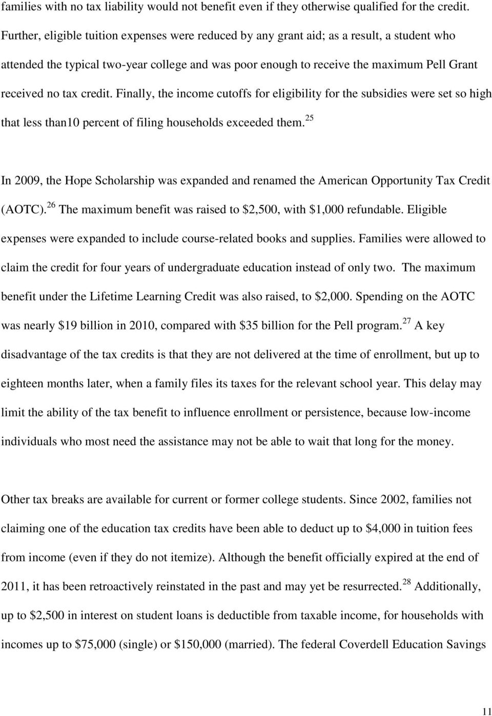 tax credit. Finally, the income cutoffs for eligibility for the subsidies were set so high that less than10 percent of filing households exceeded them.
