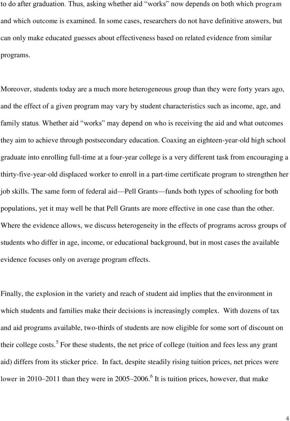 Moreover, students today are a much more heterogeneous group than they were forty years ago, and the effect of a given program may vary by student characteristics such as income, age, and family