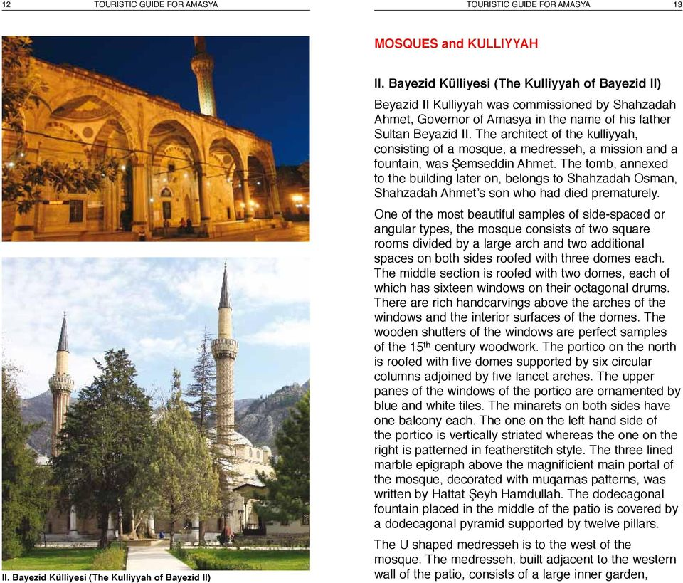 The architect of the kulliyyah, consisting of a mosque, a medresseh, a mission and a fountain, was Şemseddin Ahmet.