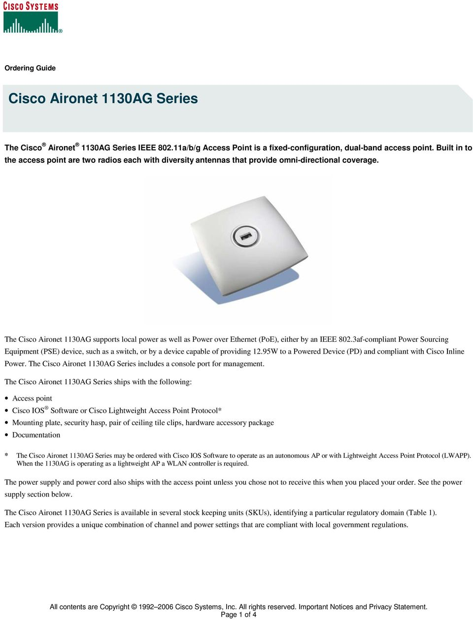 The Cisco Aironet 1130AG supports local power as well as Power over Ethernet (PoE), either by an IEEE 802.