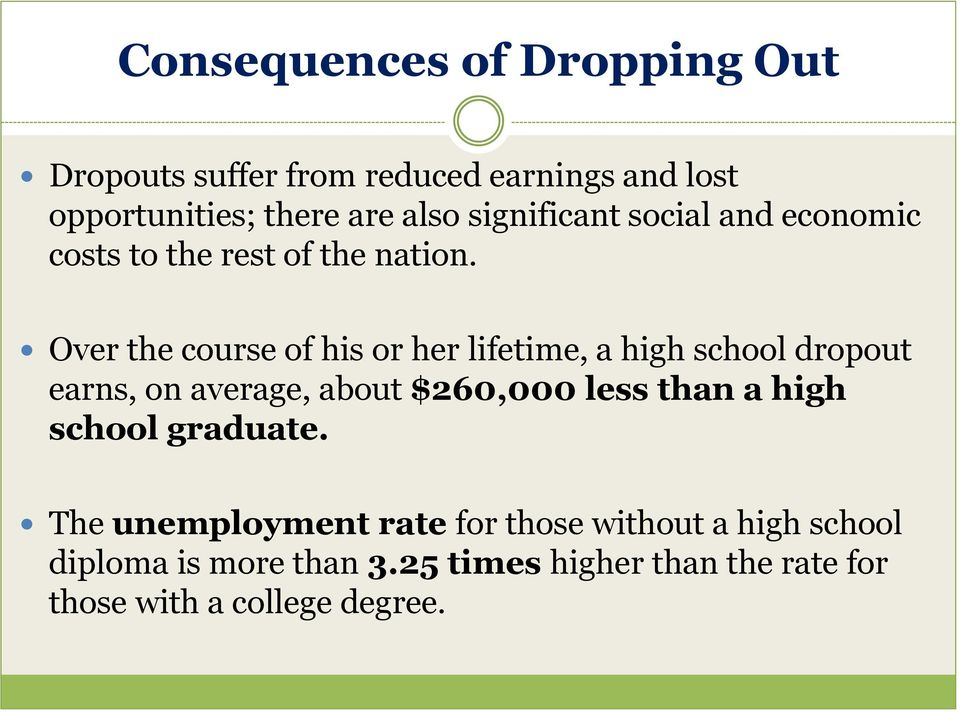 Over the course of his or her lifetime, a high school dropout earns, on average, about $260,000 less than a