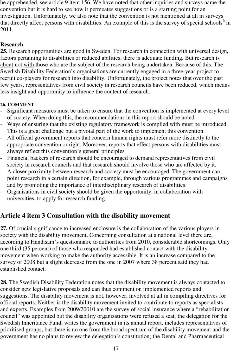 Unfortunately, we also note that the convention is not mentioned at all in surveys that directly affect persons with disabilities. An example of this is the survey of special schools 6 in 2011.