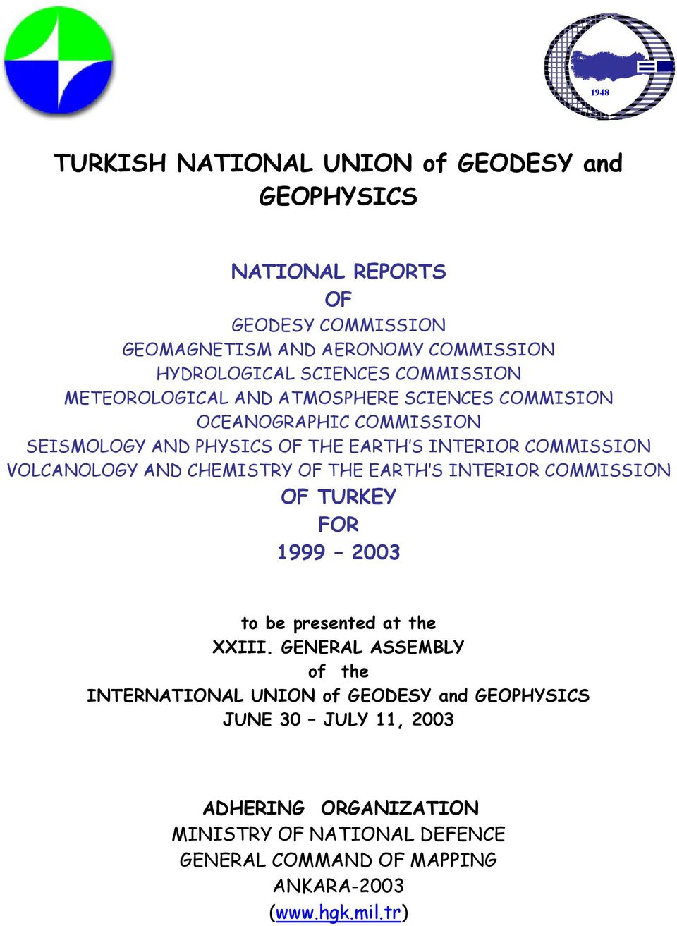 VOLCANOLOGY AND CHEMISTRY OF THE EARTH S INTERIOR COMMISSION OF TURKEY FOR 1999 2003 to be presented at the XXIII.