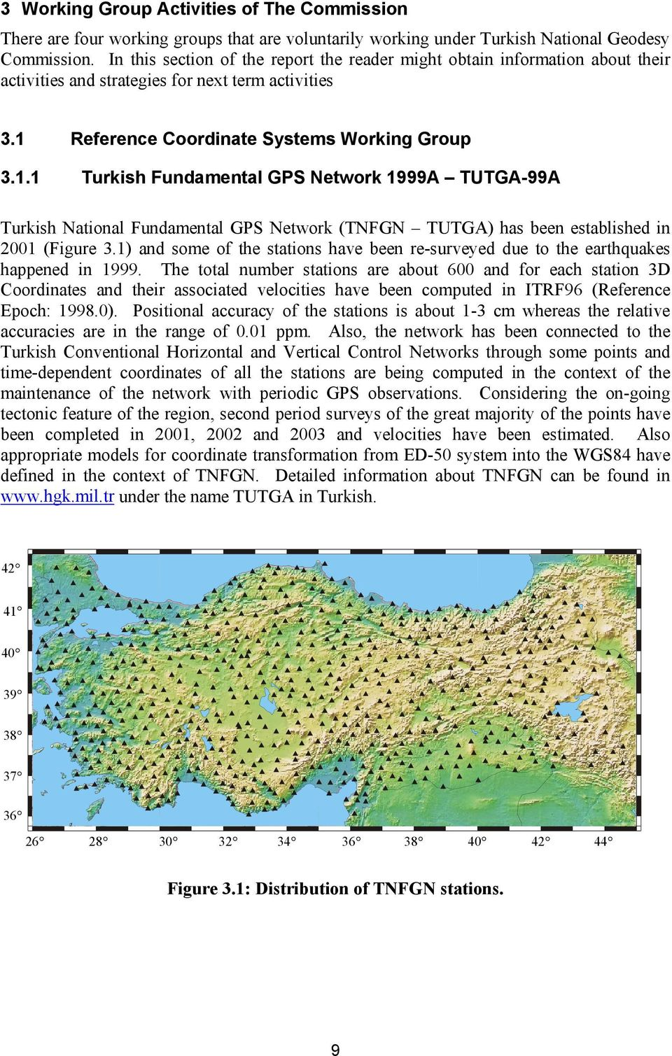Reference Coordinate Systems Working Group 3.1.1 Turkish Fundamental GPS Network 1999A TUTGA-99A Turkish National Fundamental GPS Network (TNFGN TUTGA) has been established in 2001 (Figure 3.