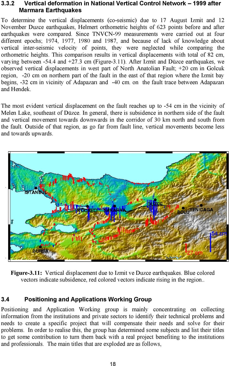 Since TNVCN-99 measurements were carried out at four different epochs; 1974, 1977, 1980 and 1987, and because of lack of knowledge about vertical inter-seismic velocity of points, they were neglected
