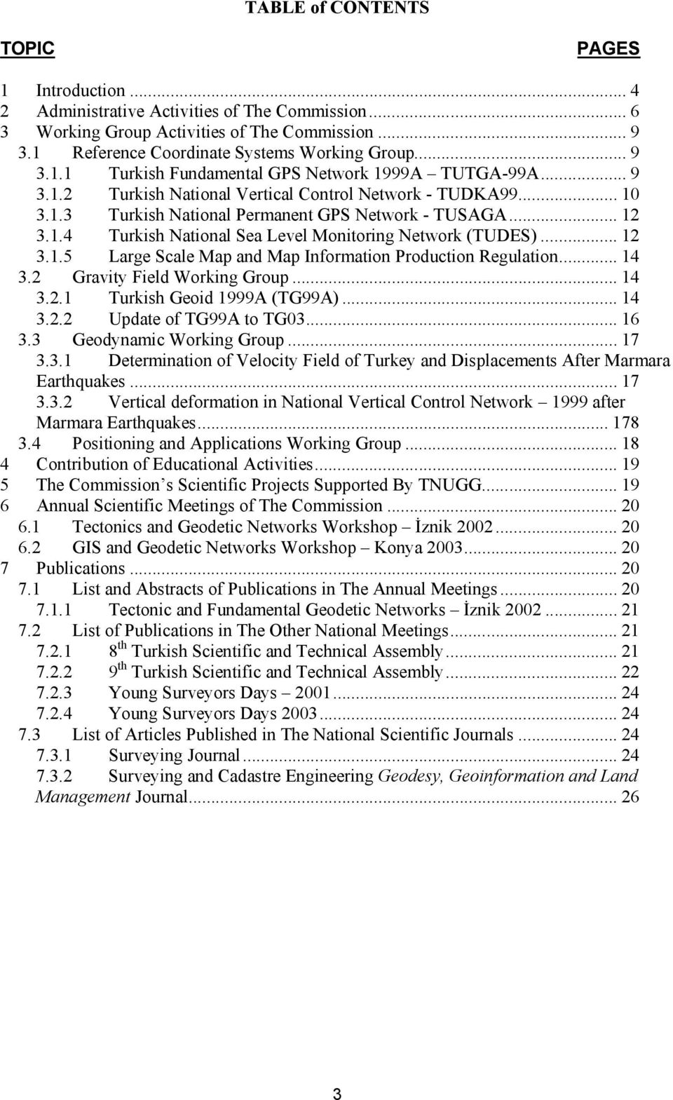 .. 12 3.1.5 Large Scale Map and Map Information Production Regulation... 14 3.2 Gravity Field Working Group... 14 3.2.1 Turkish Geoid 1999A (TG99A)... 14 3.2.2 Update of TG99A to TG03... 16 3.