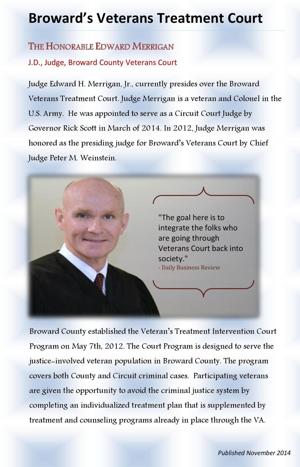 In 2012, Judge Merrigan was honored as the presiding judge for Broward s Veterans Court by Chief Judge Peter M. Weinstein.