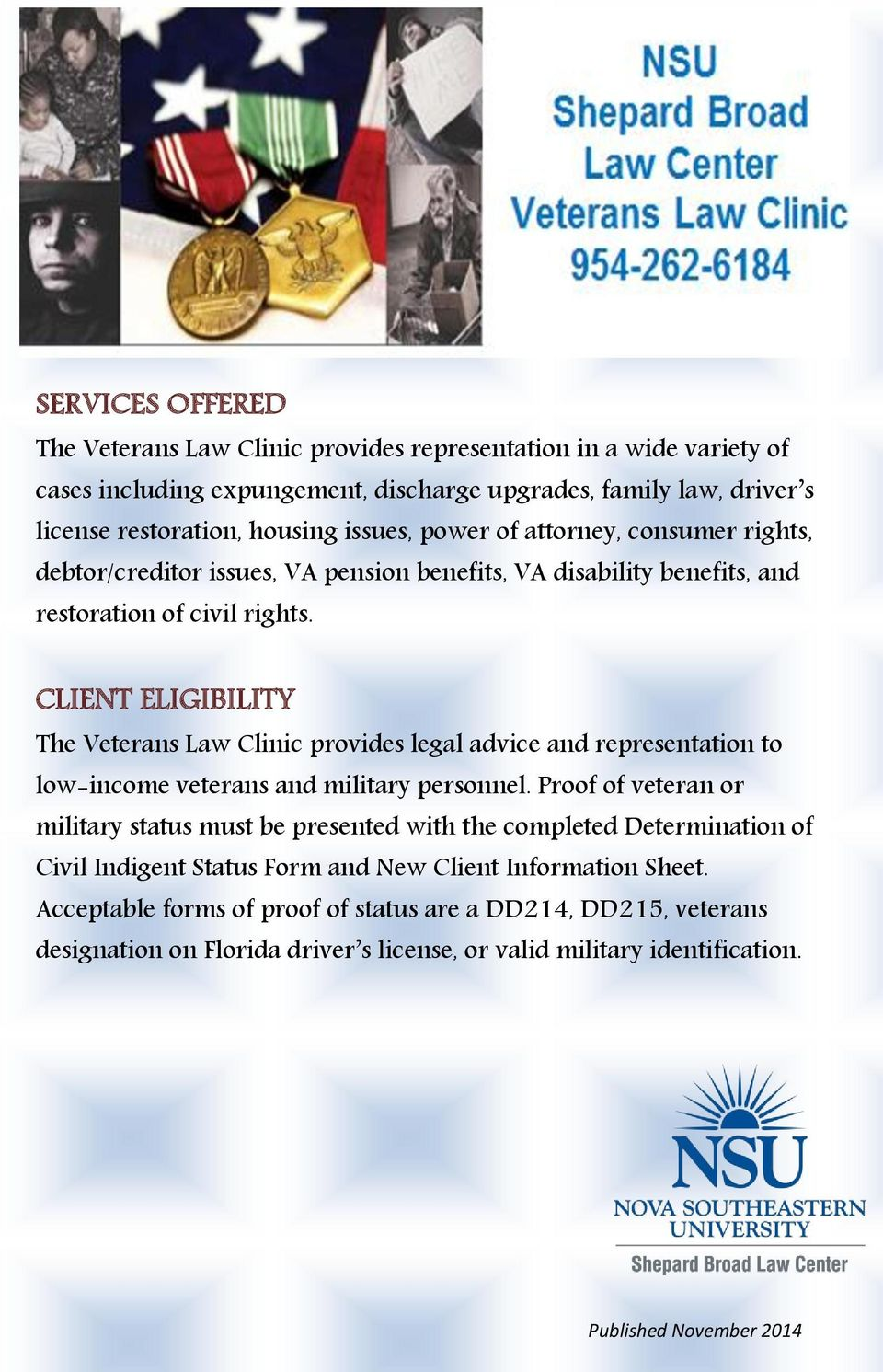 CLIENT ELIGIBILITY The Veterans Law Clinic provides legal advice and representation to low-income veterans and military personnel.