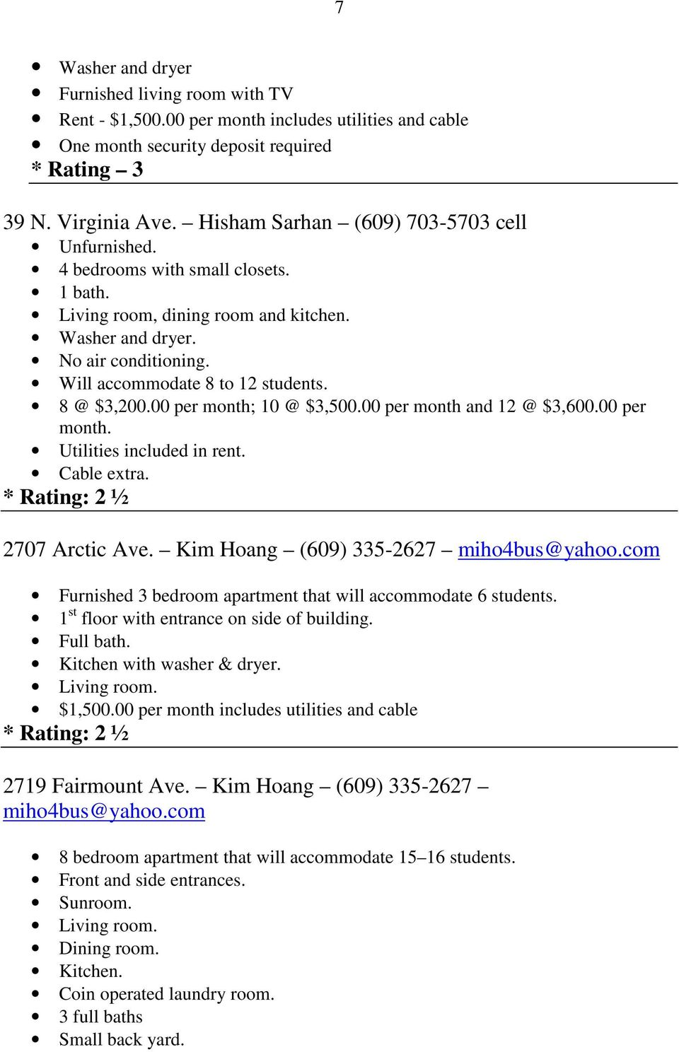 8 @ $3,200.00 per month; 10 @ $3,500.00 per month and 12 @ $3,600.00 per month. Utilities included in rent. Cable extra. * Rating: 2 ½ 2707 Arctic Ave. Kim Hoang (609) 335-2627 miho4bus@yahoo.