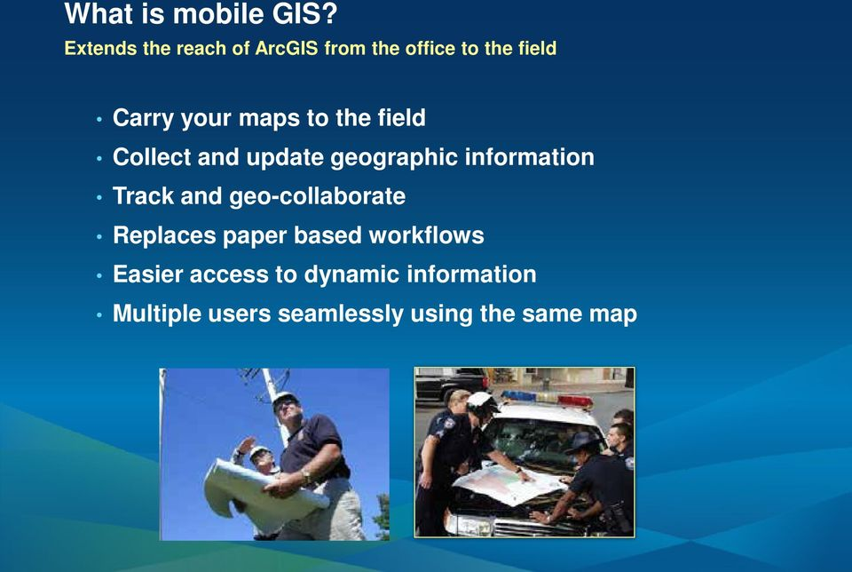 maps to the field Collect and update geographic information Track and