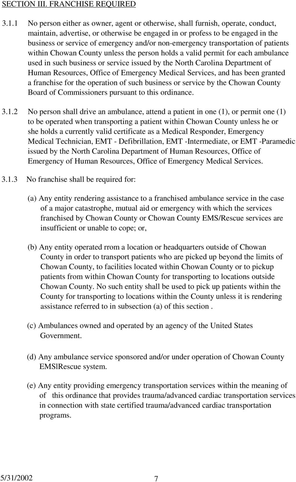 and/or non-emergency transportation of patients within Chowan County unless the person holds a valid permit for each ambulance used in such business or service issued by the North Carolina Department