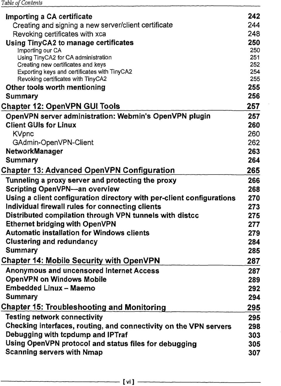 mentioning 255 Summary 256 Chapter 12: OpenVPN GUI Tools 257 OpenVPN server administration: Webmin's OpenVPN plugin 257 Client GUIs for Linux 260 KVpnc 260 GAdmin-OpenVPN-Client 262 NetworkManager