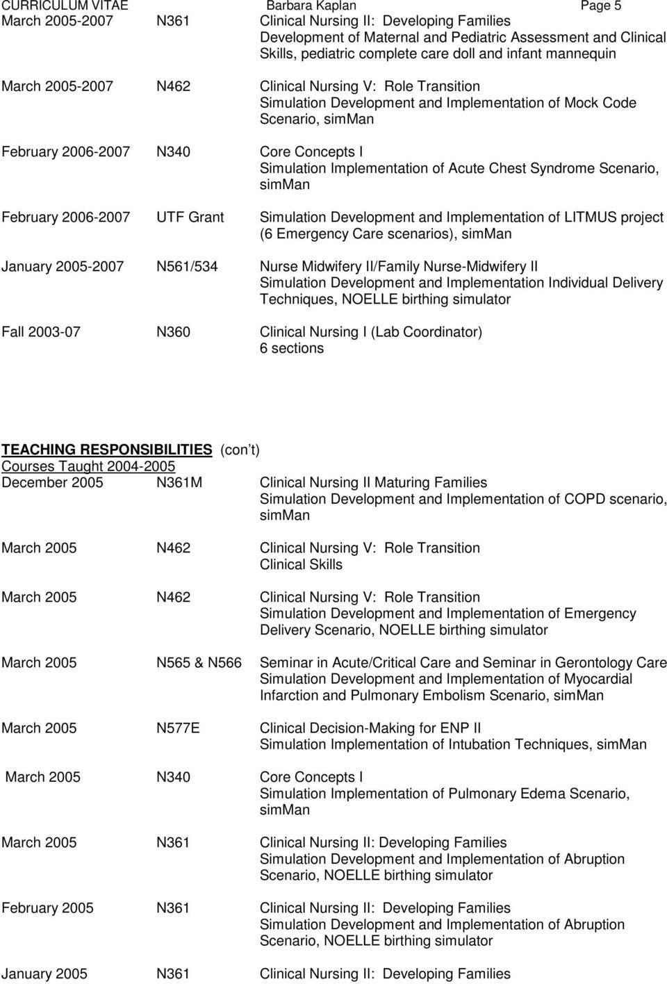 Implementation of Acute Chest Syndrome Scenario, February 2006-2007 UTF Grant Simulation Development and Implementation of LITMUS project (6 Emergency Care scenarios), January 2005-2007 N561/534
