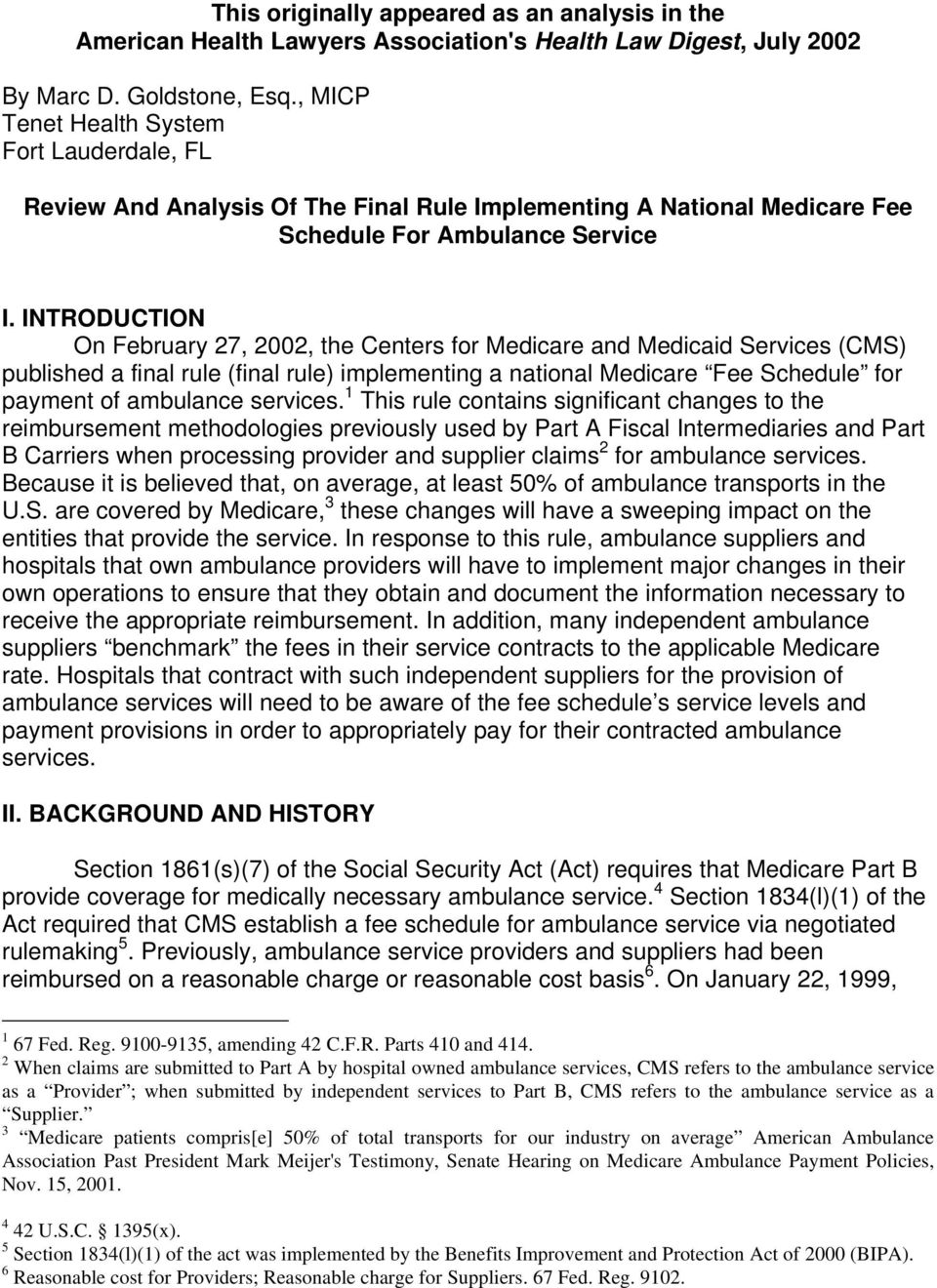INTRODUCTION On February 27, 2002, the Centers for Medicare and Medicaid Services (CMS) published a final rule (final rule) implementing a national Medicare Fee Schedule for payment of ambulance