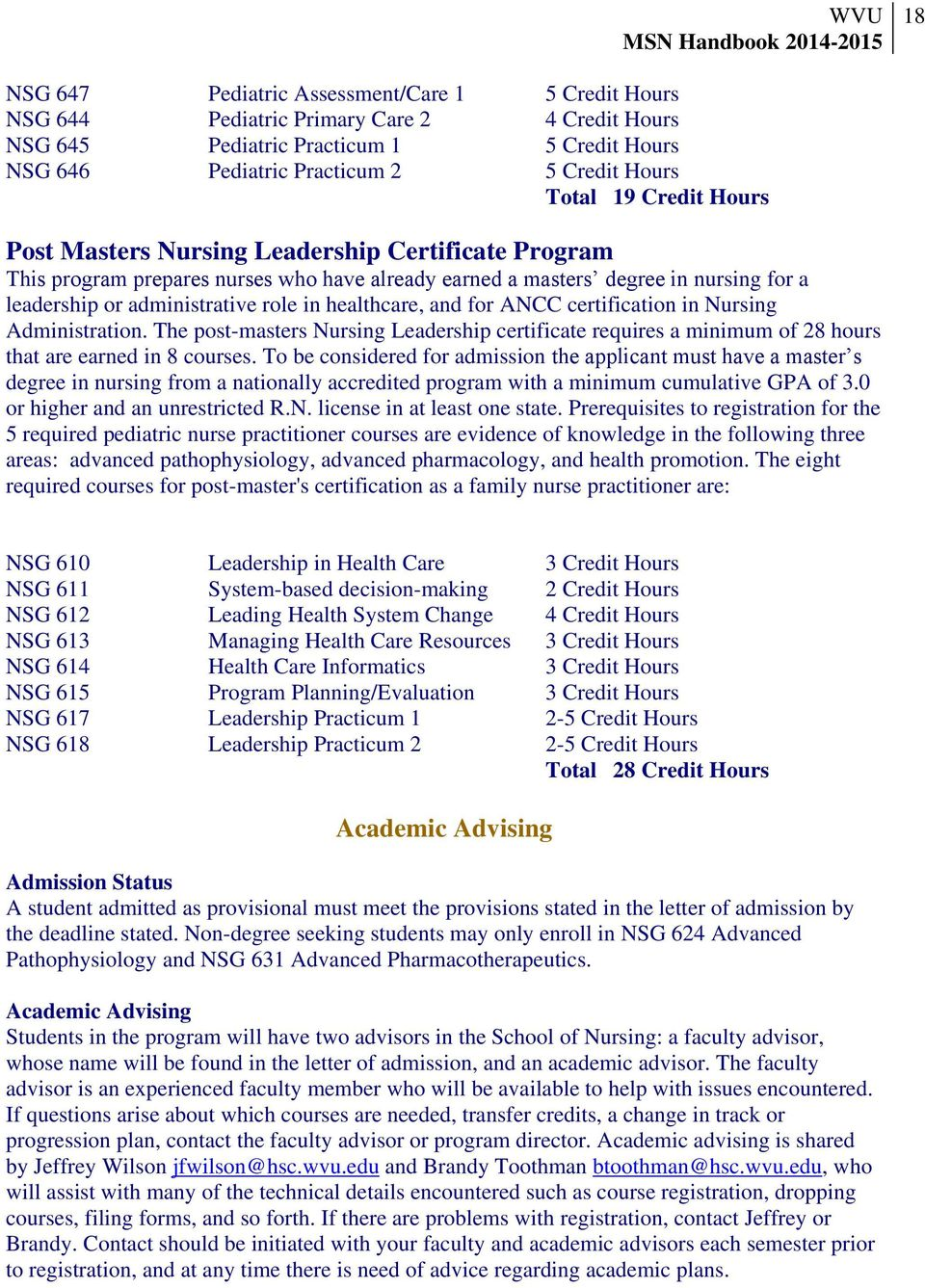 healthcare, and for ANCC certification in Nursing Administration. The post-masters Nursing Leadership certificate requires a minimum of 8 hours that are earned in 8 courses.