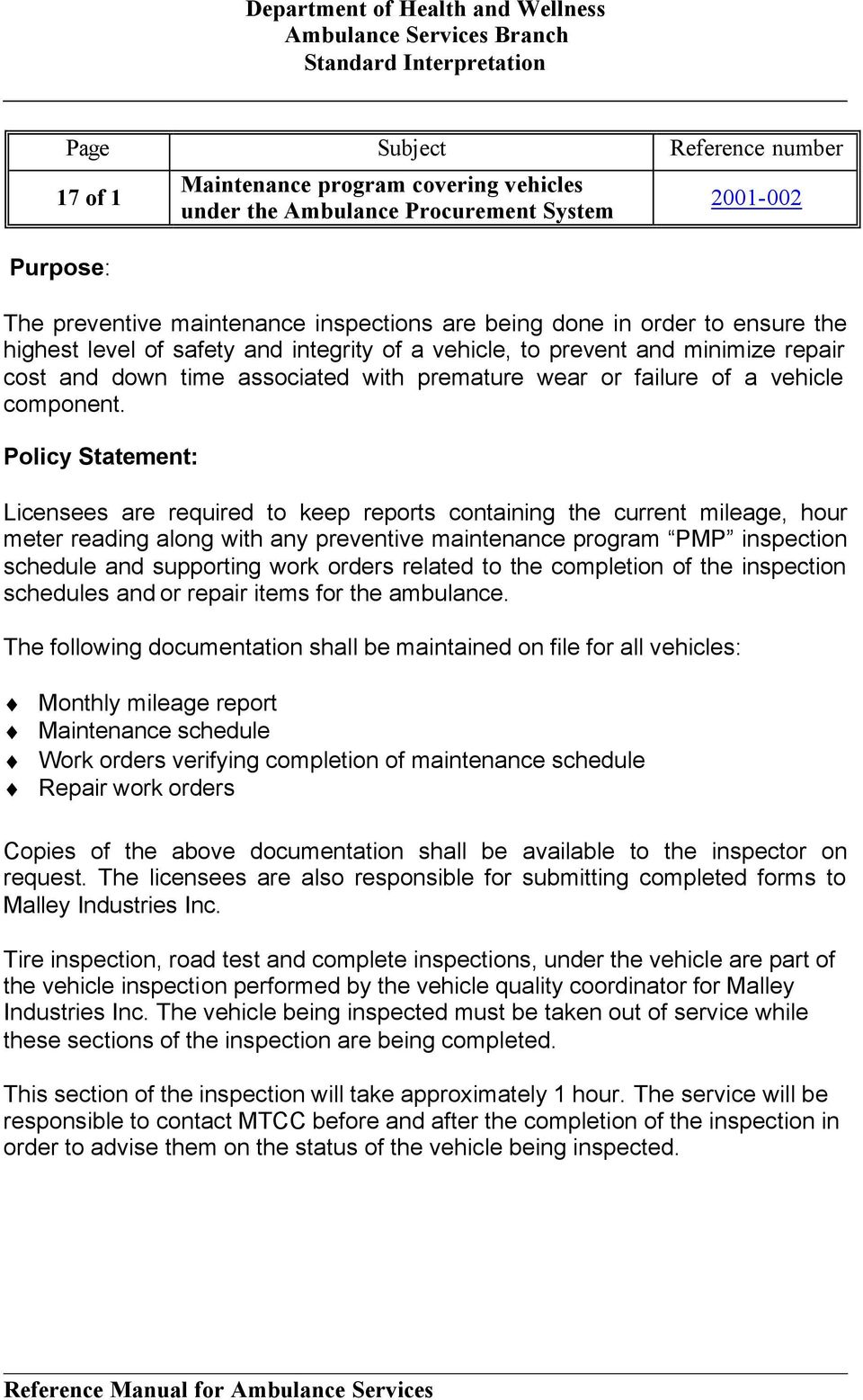 Policy Statement: Licensees are required to keep reports containing the current mileage, hour meter reading along with any preventive maintenance program PMP inspection schedule and supporting work