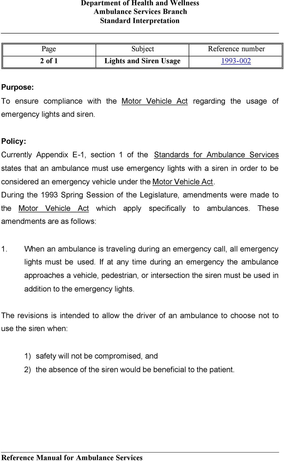 Motor Vehicle Act. During the 1993 Spring Session of the Legislature, amendments were made to the Motor Vehicle Act which apply specifically to ambulances. These amendments are as follows: 1.