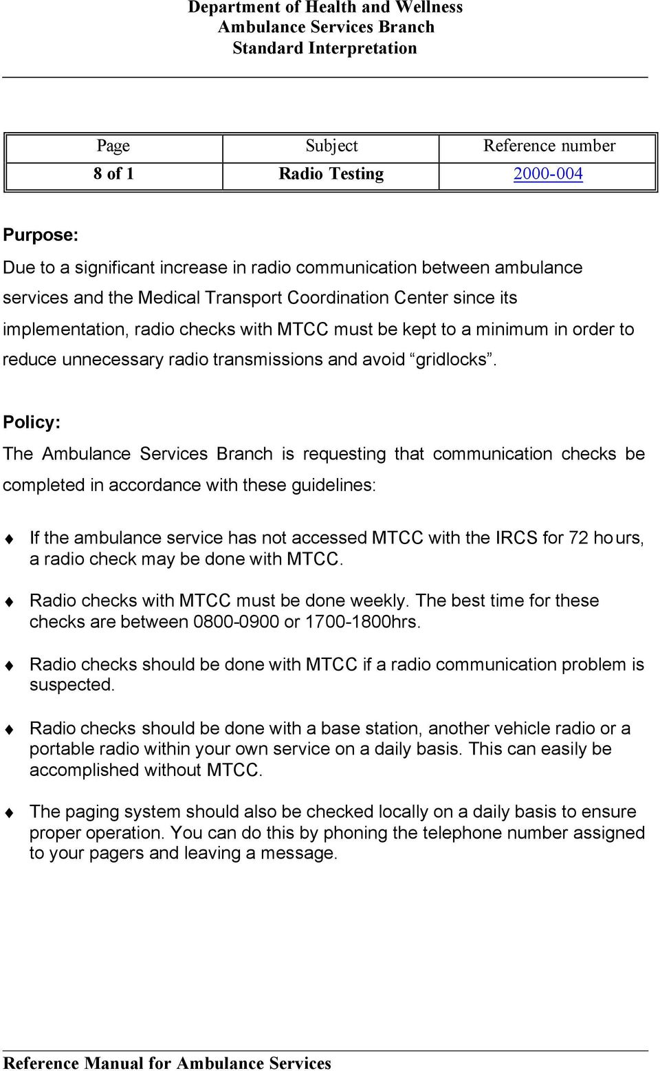 The is requesting that communication checks be completed in accordance with these guidelines: If the ambulance service has not accessed MTCC with the IRCS for 72 hours, a radio check may be done with