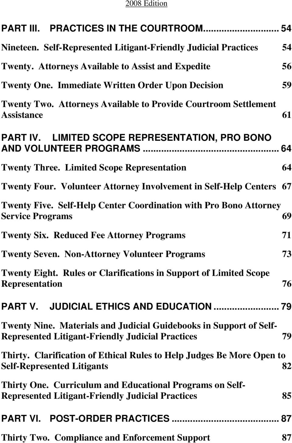 .. 64 Twenty Three. Limited Scope Representation 64 Twenty Four. Volunteer Attorney Involvement in Self-Help Centers 67 Twenty Five.