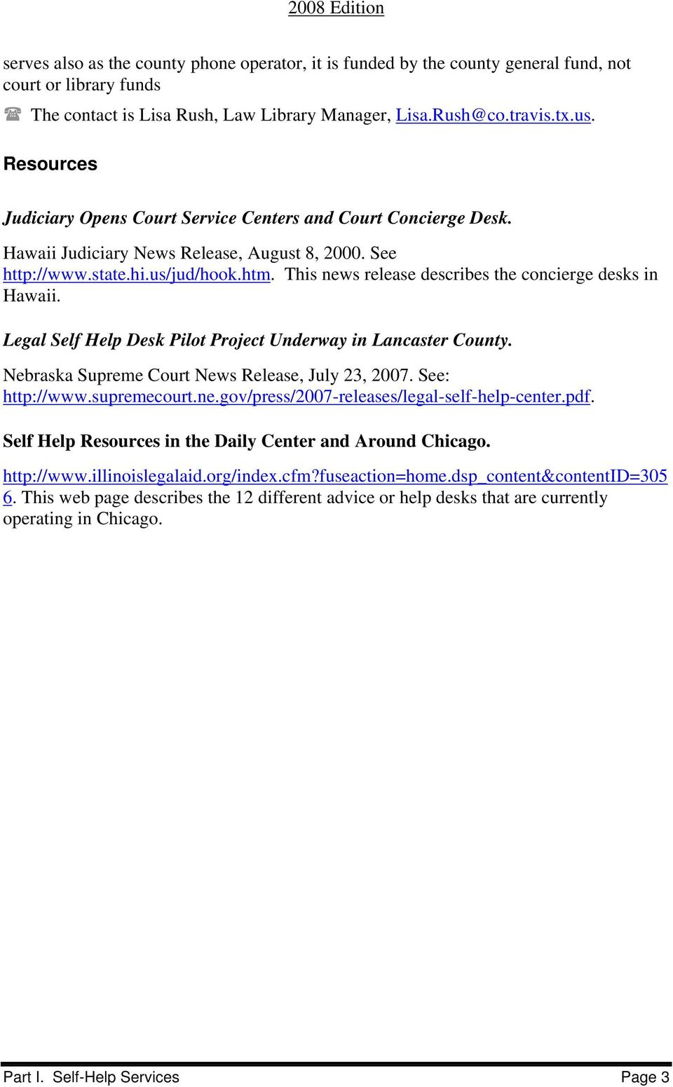 us/jud/hook.htm. This news release describes the concierge desks in Hawaii. Legal Self Help Desk Pilot Project Underway in Lancaster County. Nebraska Supreme Court News Release, July 23, 2007.