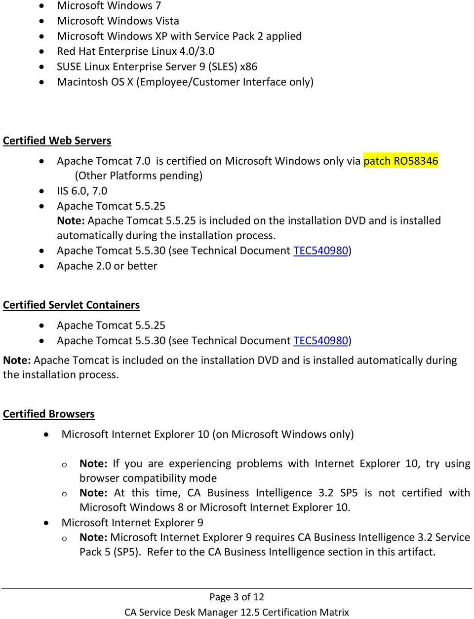 0 is certified on Microsoft Windows only via patch RO58346 (Other Platforms pending) IIS 6.0, 7.0 Apache Tomcat 5.5.25 Note: Apache Tomcat 5.5.25 is included on the installation DVD and is installed automatically during the installation process.