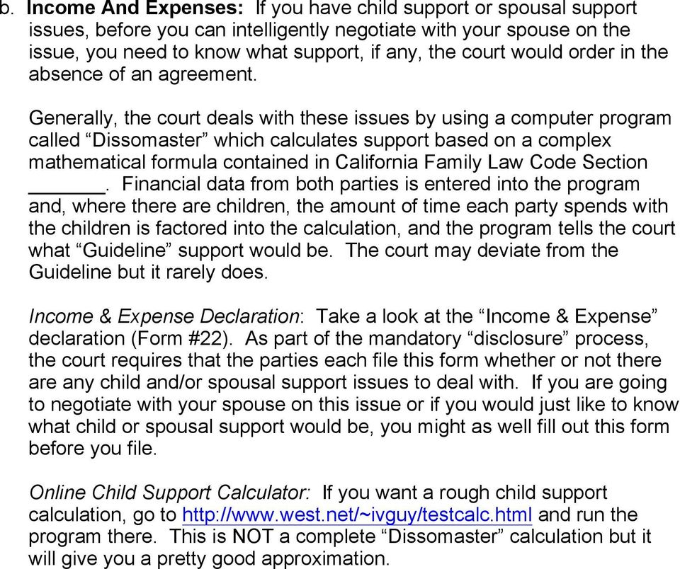 Generally, the court deals with these issues by using a computer program called Dissomaster which calculates support based on a complex mathematical formula contained in California Family Law Code