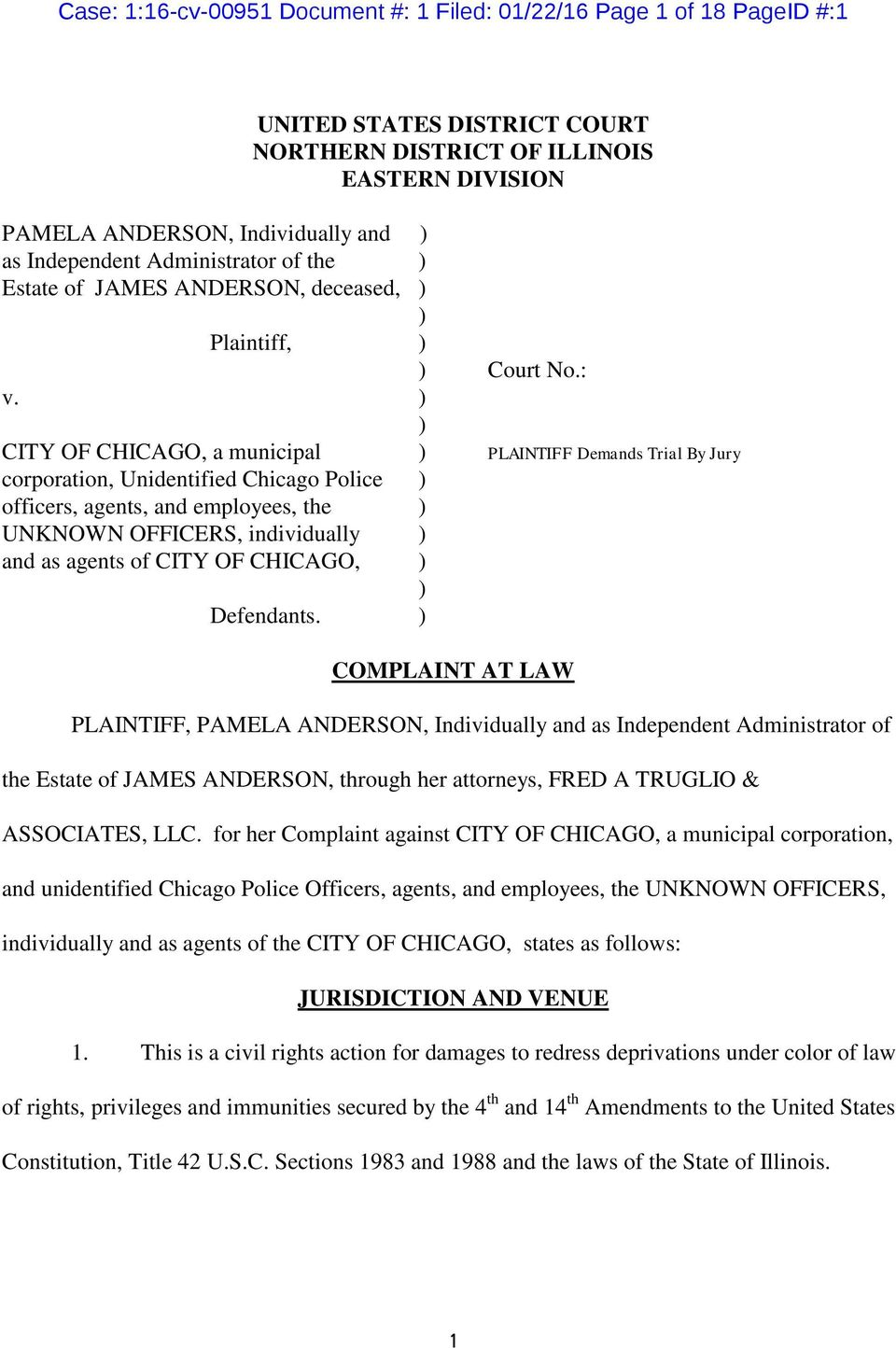 ) ) CITY OF CHICAGO, a municipal ) PLAINTIFF Demands Trial By Jury corporation, Unidentified Chicago Police ) officers, agents, and employees, the ) UNKNOWN OFFICERS, individually ) and as agents of