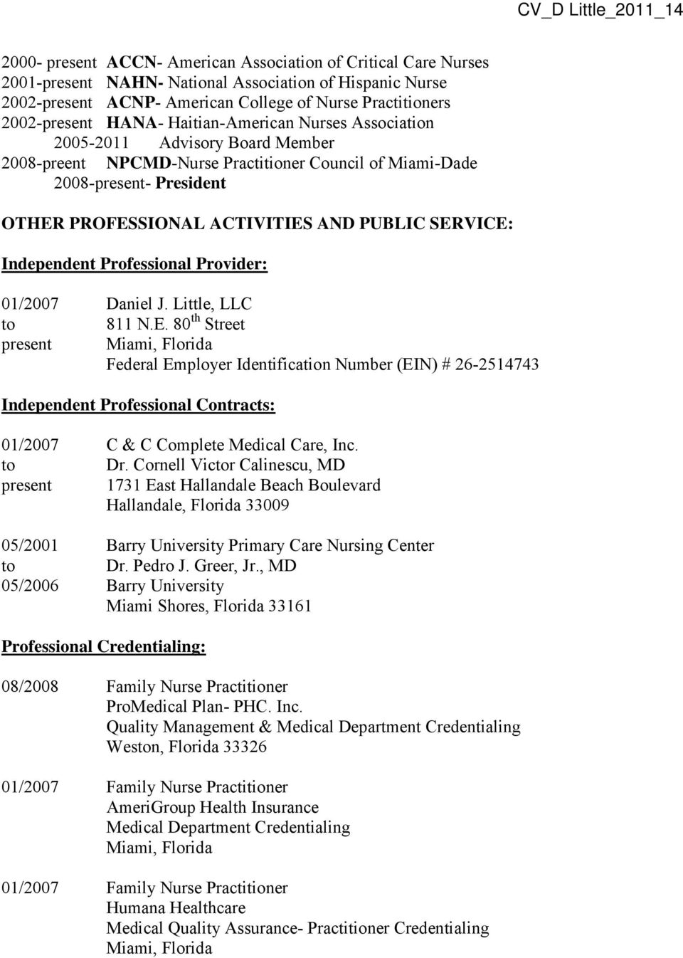 PROFESSIONAL ACTIVITIES AND PUBLIC SERVICE: Independent Professional Provider: 01/2007 Daniel J. Little, LLC to 811 N.E. 80 th Street present Federal Employer Identification Number (EIN) # 26-2514743 Independent Professional Contracts: 01/2007 C & C Complete Medical Care, Inc.