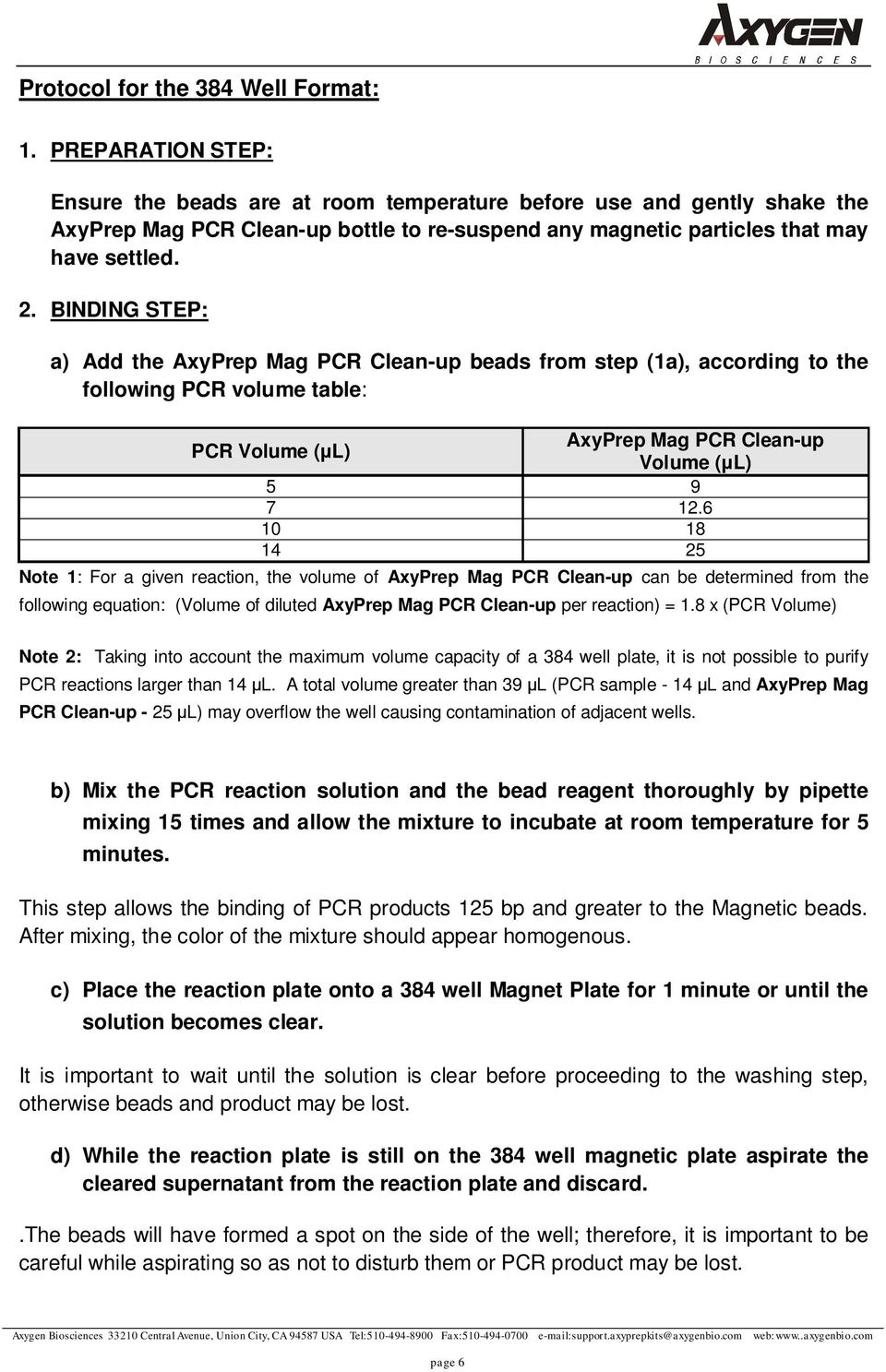 BINDING STEP: a) Add the AxyPrep Mag PCR Clean-up beads from step (1a), according to the following PCR volume table: AxyPrep Mag PCR Clean-up PCR Volume ( L) Volume ( L) 5 9 7 12.