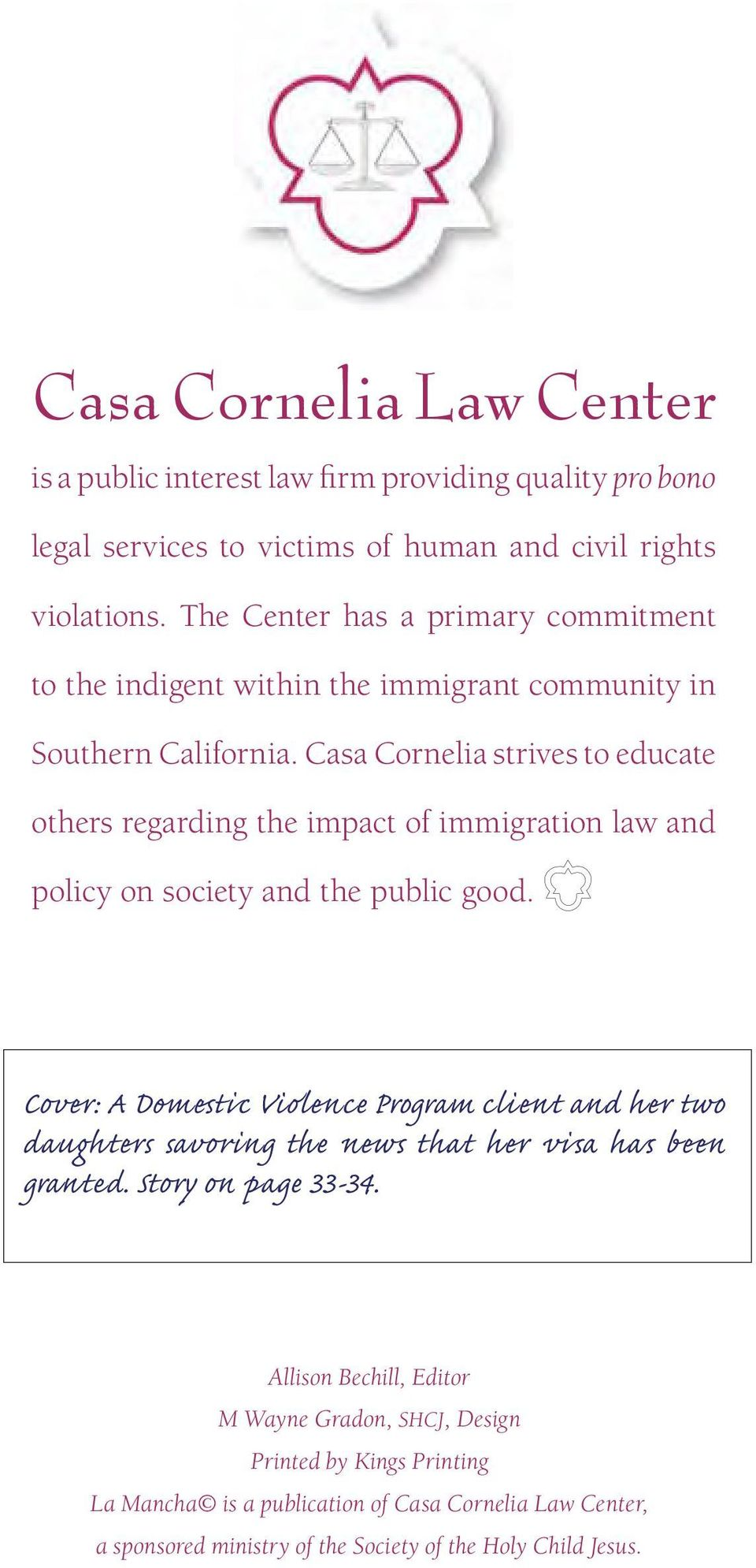 Casa Cornelia strives to educate others regarding the impact of immigration law and policy on society and the public good.