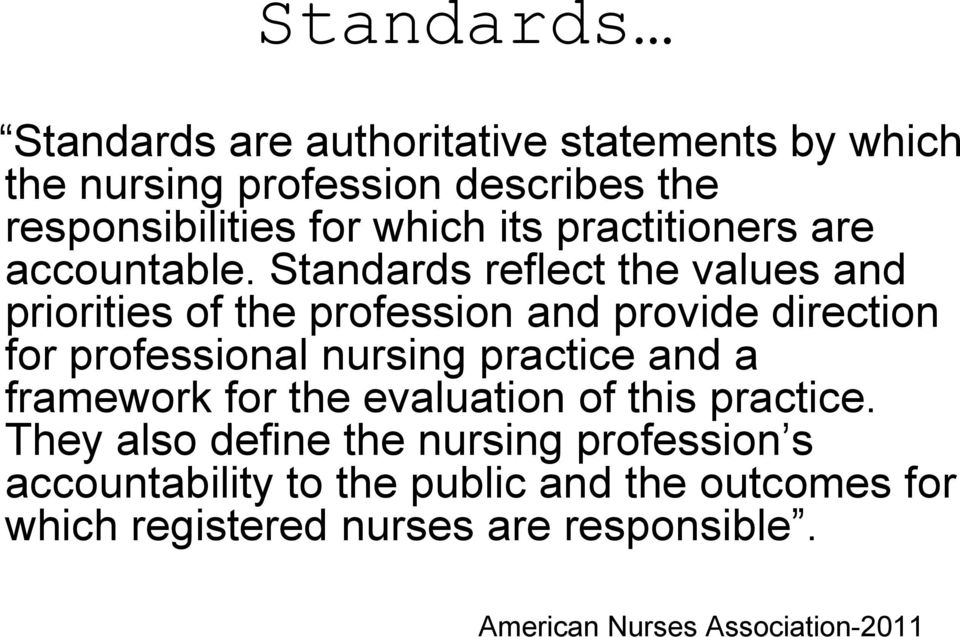Standards reflect the values and priorities of the profession and provide direction for professional nursing practice and a