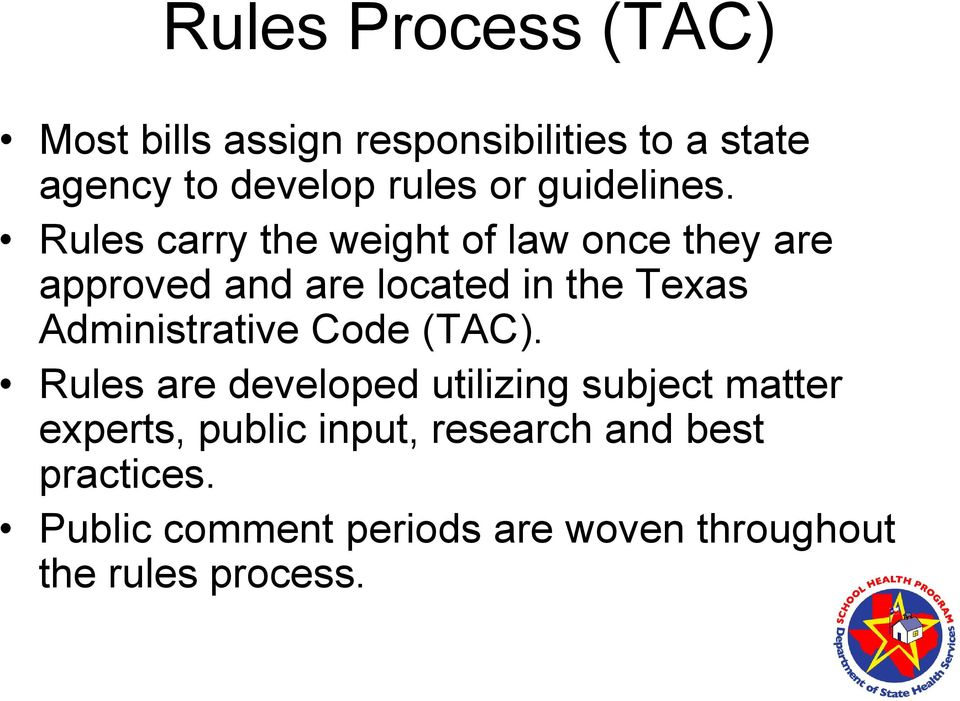 Rules carry the weight of law once they are approved and are located in the Texas