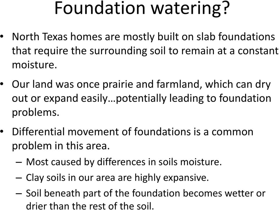 Our land was once prairie and farmland, which can dry out or expand easily potentially leading to foundation problems.