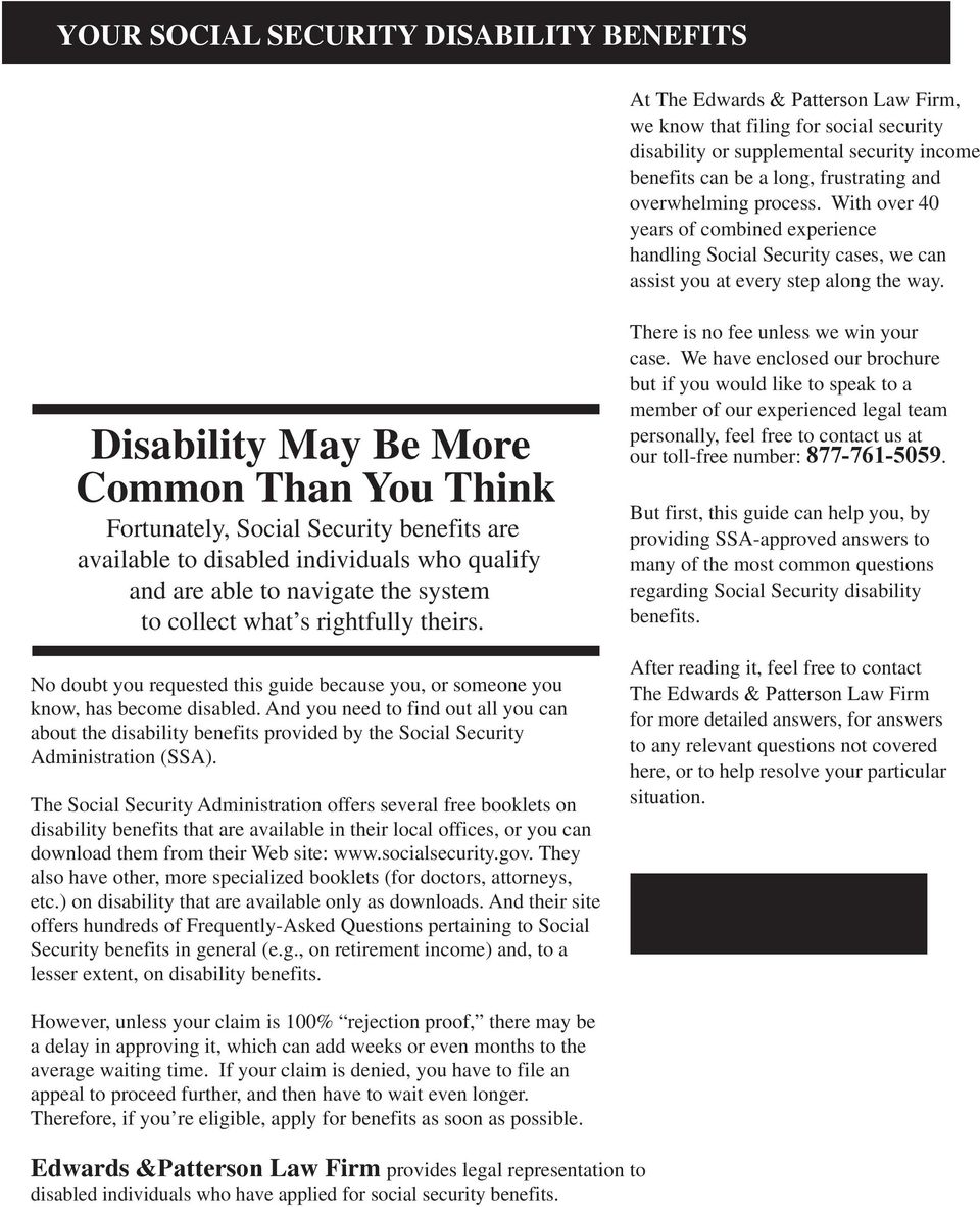 Disability May Be More Common Than You Think Fortunately, Social Security benefits are available to disabled individuals who qualify and are able to navigate the system to collect what s rightfully